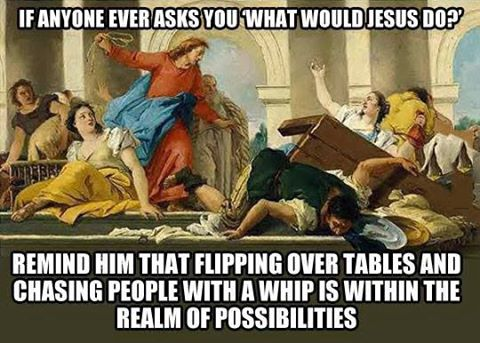 A completely rational answer to WWJD. :)